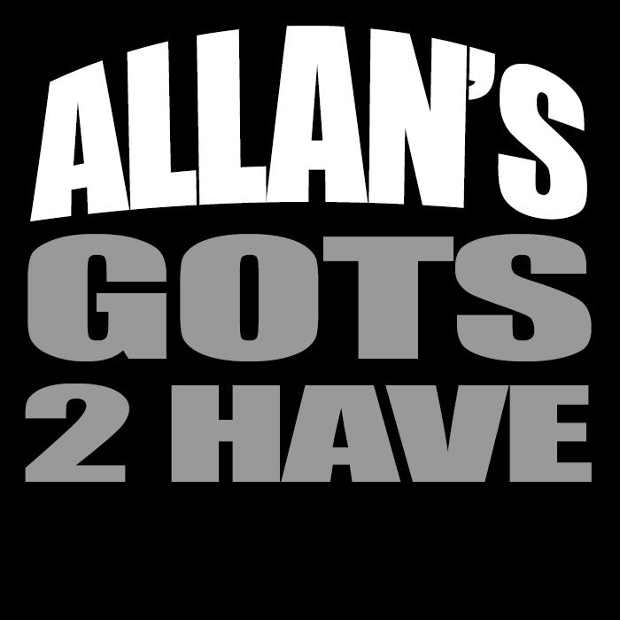Allan's Gots 2 Have