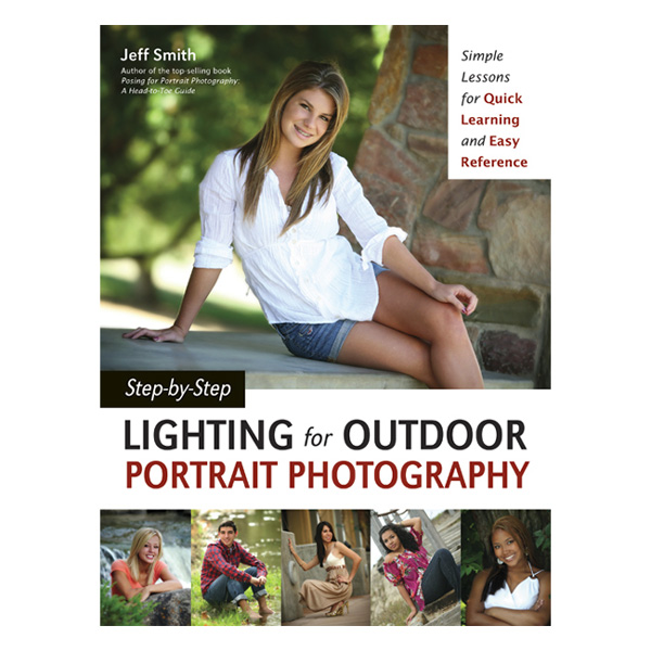 Step-by-Step Lighting for Outdoor Portrait Photography By Jeff Smith