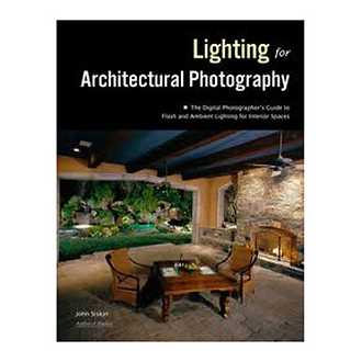 Photographing Architecture Lighting, Composition, Postproduction and Marketing Techniques Book