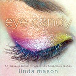 Eye Candy, 50 Makeup Looks for Glam Lids and Luscious Lashes, by Linda Mason