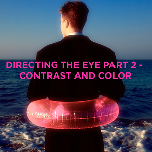 Directing the Eye Part 2 - Contrast and Color by Thann Clark