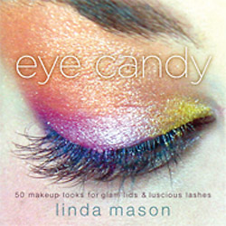 Eye Candy, 50 Makeup Looks for Glam Lids and Luscious Lashes, by Linda Mason Image 0