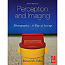 Perception and Imaging; Photography - A Way of Seeing, Third Edition by Richard D Zakia