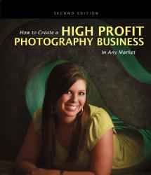 Amherst Media How to Create a High-Profit Photography Business in Any Market - 2nd Ed.