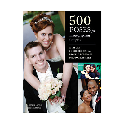 500 Poses for Photographing Couples A Visual Sourcebook for Digital Portrait Photographers Book Image 0