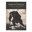 American Grotesque: The Life and Art of William Mortensen - Hardcover Book