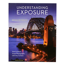 Understanding Exposure 4th Edition: How to Shoot with Any Camera - Paperback Book Image 0