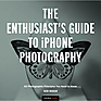 The Enthusiast's Guide to iPhone Photography: 63 Photographic Principles You Need to Know - Paperback Book