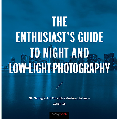 The Enthusiast's Guide to Night and Low-Light Photography: 50 Photographic Principles You Need to Know - Paperback Book Image 0