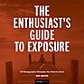 The Enthusiast's Guide to Exposure: 49 Photographic Principles You Need Know - Paperback Book