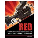 RED: The Ultimate Guide to Using the Revolutionary Camera - Book