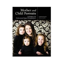 Amherst Media Mother and Child Portraits - Techniques for Professional Digital Photographers
